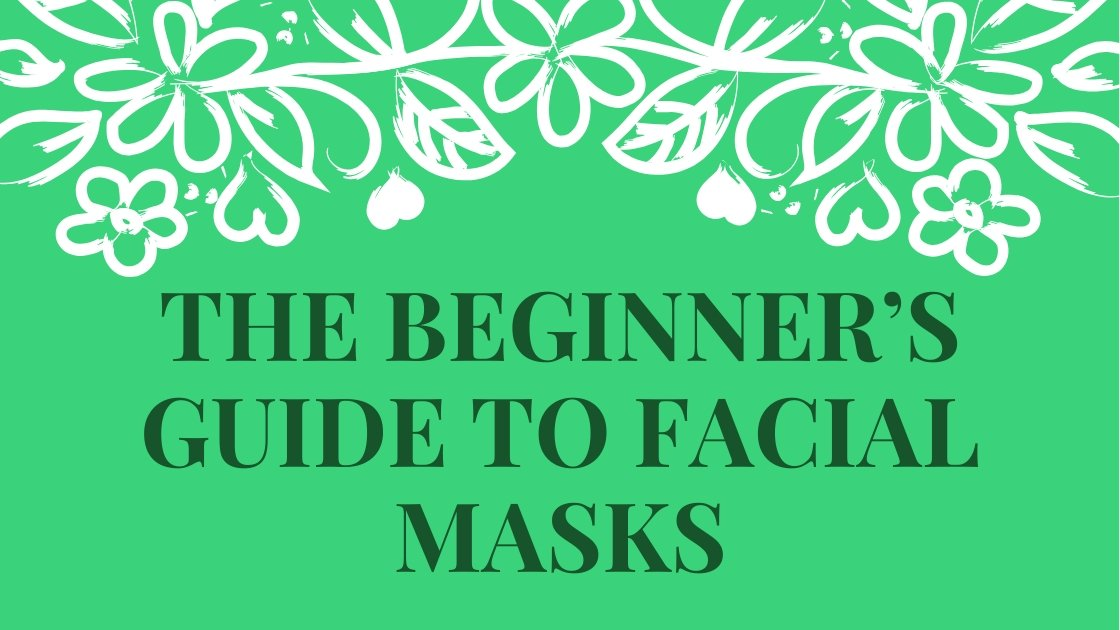 The Beginner's Guide to Facial Masks